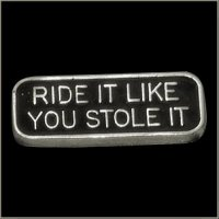 Ride It Like You Stole It Pin